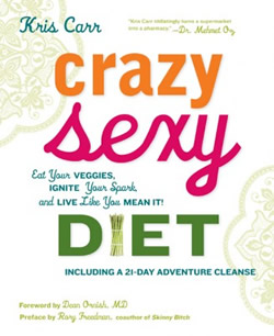 Crazy Sexy Diet: Eat Your Veggies, Ignite Your Spark, and Live Like You Mean It! [Hardcover]